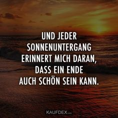 And every sunset reminds me that an end can be beautiful too. Source by Weight Loss Motivation Quotes, German Quotes, Happy Minds, Weight Loss Before, Weight Loss Inspiration, True Words, Picture Quotes, Verses, Motivational Quotes