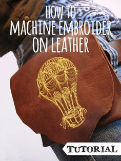 Tutorials | Urban Threads: Wonder no longer! Find out how to get the best results with your machine embroidery on leather