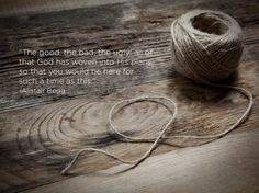 """""""The good, the bad, the ugly: all of that God has woven into His plans so that you would be here for such a time as this."""" -Alistair Begg"""