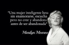 """""""An intelligent woman kisses back without falling in love, listens but I doesn't believe and leaves before being left"""" Marilyn Monroe Frases, Latinas Quotes, Bitch Quotes, Happy Woman Day, More Than Words, Spanish Quotes, Powerful Women, Famous Quotes, Woman Quotes"""