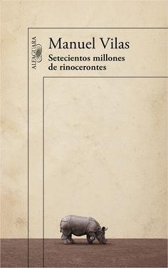 Setecientos millones de rinocerontes / Manuel Vilas