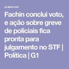 Fachin conclui voto, e ação sobre greve de policiais fica pronta para julgamento no STF | Política | G1