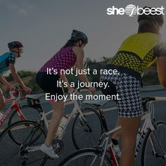 It's not just a race. It's a journey. Enjoy the moment.