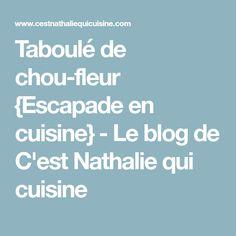 Taboulé de chou-fleur {Escapade en cuisine} - Le blog de C'est Nathalie qui cuisine