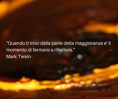 """""""Quando ti trovi dalla parte della maggioranza e' il momento di fermarsi a riflettere.""""  – Mark Twain"""