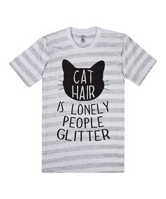 Look at this Ash & White 'Cat Hair Is Lonely People Glitter' Crewneck Tee on #zulily today!