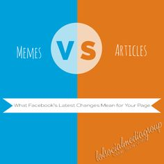 Memes & Articles: What Facebook's Latest Changes Mean for Your Page