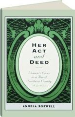 HER ACT AND DEED: Women's Lives in a Rural Southern County, 1837-1873