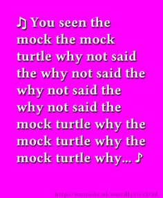 You seen the mock the mock turtle why not said the why not said the why not said the why not said the mock turtle why the mock turtle why the mock turtle why...