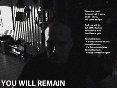 YOU WILL REMAIN: There is a road, through hell it goes, a hell I know.