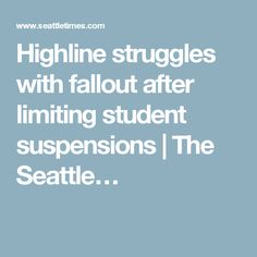 Highline struggles with fallout after limiting student suspensions | The Seattle…