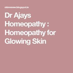 Dr Ajays Homeopathy : Homeopathy for Glowing Skin