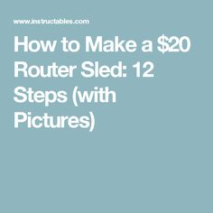 How to Make a $20 Router Sled: 12 Steps (with Pictures)