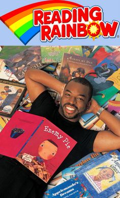 Reading Rainbow and Levar Burton made me the literary genius that I am today.