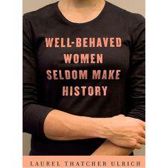 Well Behaved Women Seldom Make History - NewportStyle.net