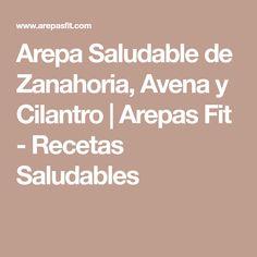 Arepa Saludable de Zanahoria, Avena y Cilantro | Arepas Fit - Recetas Saludables