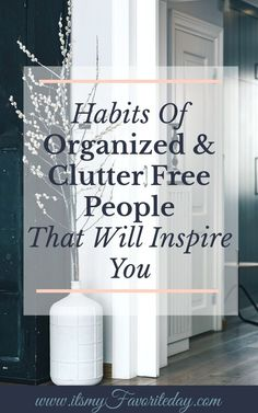 Habits Of Organized Clutter Free People That Will Inspire You is part of home Organization Challenge - The habits of organized clutter free people can teach us how to have an organized and clutterfree home, and inspire us to pursue those habits! Clutter Organization, Home Organization Hacks, Organizing Your Home, Organizing Tips, Organization Station, Paper Organization, Konmari, Getting Rid Of Clutter, Getting Organized