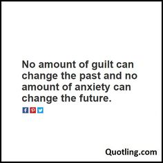 No amount of guilt can change the past and no amount of anxiety can change the future - Life Lesson Quote | Quote About Life Lesson