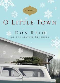 O Little Town: A Novel by Don Reid, http://www.amazon.com/dp/B005NHTSZ8/ref=cm_sw_r_pi_dp_FHXtsb034S64N