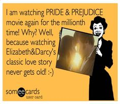 I would be holding a picture of Colin Firth and Jennifer Ehle, but the sentiment is the same!