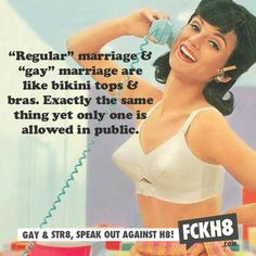 """Regular"" marriage and ""gay"" marriage are exactly the same, just like bikini tops and bras."