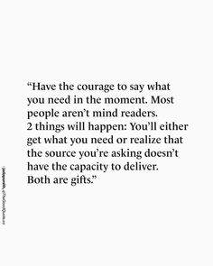 Have the courage to say what you need in the moment. Most people aren't mind readers. Want Quotes, Great Quotes, Quotes To Live By, Me Quotes, Motivational Quotes, Inspirational Quotes, Not Caring Quotes, Note To Self, Meaningful Quotes