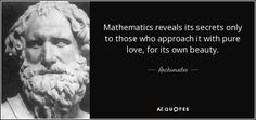 """Discover Archimedes famous and rare quotes. Share Archimedes quotations about mathematics, earth and purity. """"Mathematics reveals its secrets only to those who. Math Quotes, School Quotes, Stand Quotes, Great Philosophers, Philosophy Quotes, Science Facts, Reality Quotes, People Quotes, Frases"""