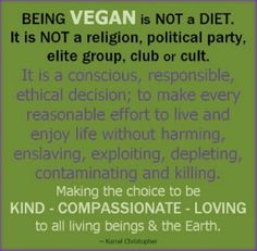 It is a way of living in sync with the Earth and all her children. Love. Compassion. Live Vegan.