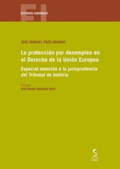 La protección por desempleo en el Derecho de la Unión Europea : especial atención a la jurisprudencia del Tribunal de Justicia / José Manuel Pazó Argibay. Ediciones Cinca, 2021 Social Security, Righteousness, Law