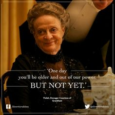 Dowager Countess Quotes | 40 Best Lady Violet Quotes Images Dowager Countess Lady Violet