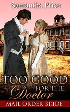 Mail Order Bride: Too Good for the Doctor (Clean Historical Western Romance) (Western Mail Order Brides Book 5) by Samantha Price http://www.amazon.com/dp/B016DD0A8Y/ref=cm_sw_r_pi_dp_03Ghwb10TT8E1