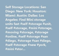 Self Storage Locations: San Diego: New York: Houston: Miami: Austin: Dallas: Los Angeles: Find Mini storage units fast #self #storage #unit, #self #storage, #mini #storage, #moving #storage, #storage #online, #self #storage #san #diego, #storage #san #diego, #self #storage #new #york, #mini #storage, #storage #austin, #austin #self #storage, #self #storage #york, #storage #new #york, #self #storage #houston, #storage #houston, #self #storage #dallas, #storage #dallas, #self #storage #los…