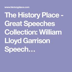 The History Place - Great Speeches Collection: William Lloyd Garrison Speech…