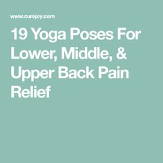19 Yoga Poses For Lower, Middle, Upper Back Pain Relief Middle Back Pain, Upper Back Pain, Yoga Poses For Back, Yoga For Back Pain, Back Pain Remedies, Yoga For Stress Relief, Lower Back Exercises, Bridge Pose, Hip Pain