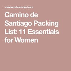 Camino de Santiago Packing List: 11 Essentials for Women