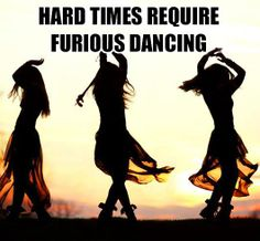 All times require furious dancing.