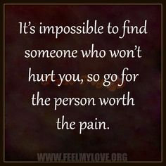It's impossible to find someone who won't hurt you