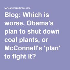 Blog: Which is worse, Obama's plan to shut down coal plants, or McConnell's 'plan' to fight it?