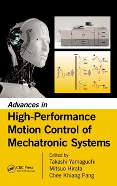 Advances in high-performance motion control of mechatronic systems / edited by Takashi Yamaguchi, Mitsuo Hirata, Chee Khiang Pang