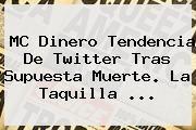 http://tecnoautos.com/wp-content/uploads/imagenes/tendencias/thumbs/mc-dinero-tendencia-de-twitter-tras-supuesta-muerte-la-taquilla.jpg MC Dinero. MC Dinero tendencia de Twitter tras supuesta muerte. La Taquilla ..., Enlaces, Imágenes, Videos y Tweets - http://tecnoautos.com/actualidad/mc-dinero-mc-dinero-tendencia-de-twitter-tras-supuesta-muerte-la-taquilla/