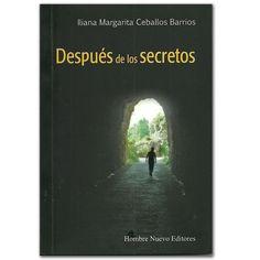 Después de los secretos  – Iliana Margarita Ceballos Barrios - Hombre Nuevo Editores  http://www.librosyeditores.com/tiendalemoine/3170-despues-de-los-secretos.html  Editores y distribuidores