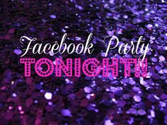 "Host a Facebook party!  They're super easy and fun!  ""Facebook Party Tonight!"""