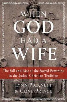 Buy When God Had a Wife by Lynn Picknett at Mighty Ape NZ. Despite what Jews and Christians--and indeed most people--believe, the ancient Israelites venerated several deities besides the Old Testament god Yahw. Sacred Feminine, Divine Feminine, Simon Magus, Good Books, Books To Read, Hebrew Bible, Early Christian, The Secret History, Reading Lists