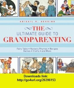 Ultimate Guide to Grandparenting Fairy Tales, Nursery Rhymes, Recipes, Games, Crafts, and More (The Ultimate Guides) (9781616086428) Abigail R. Gehring , ISBN-10: 1616086424  , ISBN-13: 978-1616086428 ,  , tutorials , pdf , ebook , torrent , downloads , rapidshare , filesonic , hotfile , megaupload , fileserve