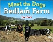 'Meet the Dogs of Bedlam Farm' by Jon Katz and Jon Katz ---- Welcome to Bedlam Farm! Meet Rose, Izzy, Frieda, and Lenore, four dogs that work hard on the farm doing various jobs. They're good fr...