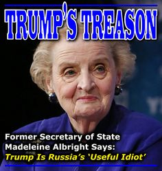 Albright: Trump fits the mold of Russia's 'useful idiot'.... http://www.politico.com/story/2016/10/trump-russia-useful-idiot-madeleine-albright-230238
