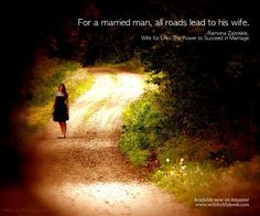 """""""For a married man, all roads lead to his wife."""" ~ Ramona Zabriskie, WIFE FOR LIFE, wifeforlifebook.com"""
