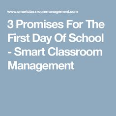 3 Promises For The First Day Of School - Smart Classroom Management