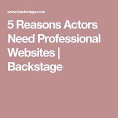 5 Reasons Actors Need Professional Websites | Backstage