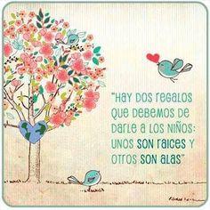 Hay dos regalos que debemos darle a los niños: Uno son raíces y el otro son alas.